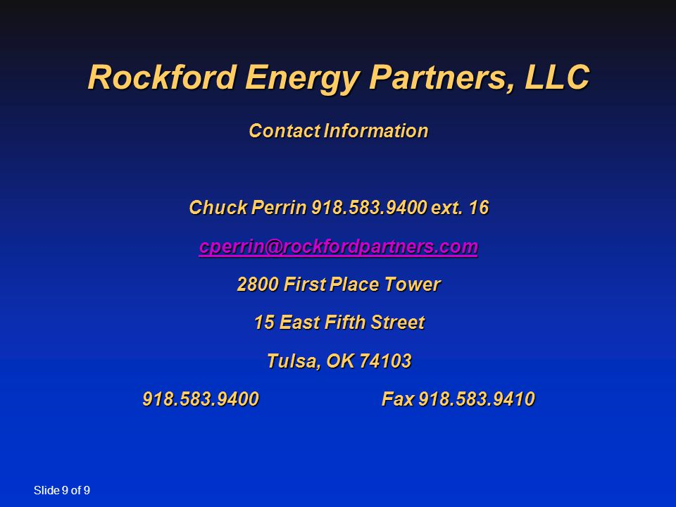 Slide 9 of 9 Rockford Energy Partners, LLC Contact Information Chuck Perrin 918.583.9400 ext.
