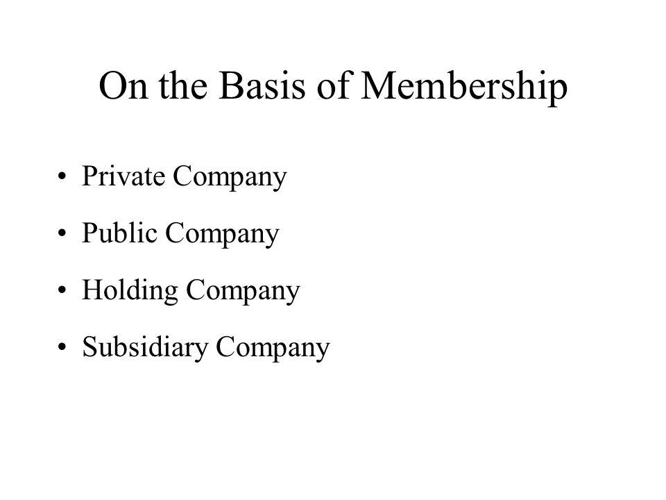 On the Basis of Membership Private Company Public Company Holding Company Subsidiary Company