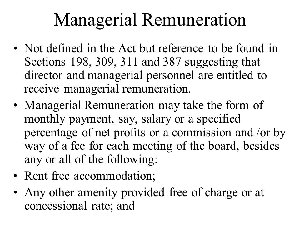 Managerial Remuneration Not defined in the Act but reference to be found in Sections 198, 309, 311 and 387 suggesting that director and managerial per