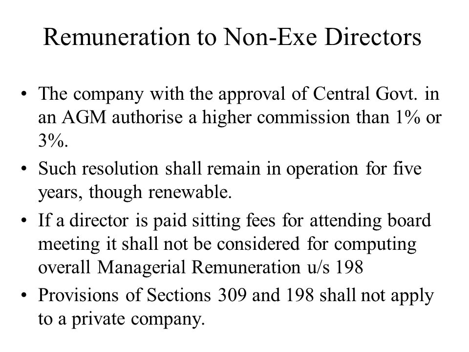 Remuneration to Non-Exe Directors The company with the approval of Central Govt. in an AGM authorise a higher commission than 1% or 3%. Such resolutio