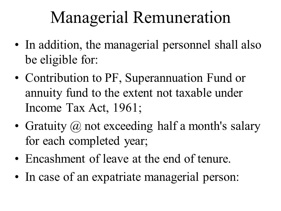 Managerial Remuneration In addition, the managerial personnel shall also be eligible for: Contribution to PF, Superannuation Fund or annuity fund to t