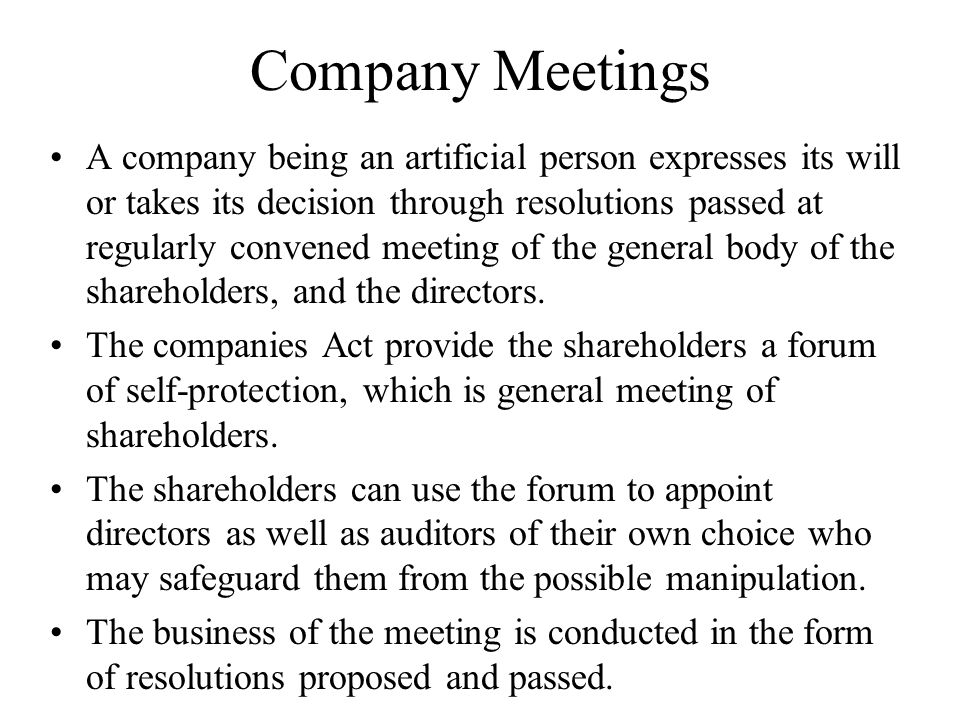 Company Meetings A company being an artificial person expresses its will or takes its decision through resolutions passed at regularly convened meetin