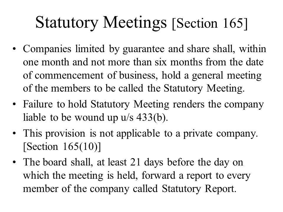Statutory Meetings [Section 165] Companies limited by guarantee and share shall, within one month and not more than six months from the date of commen
