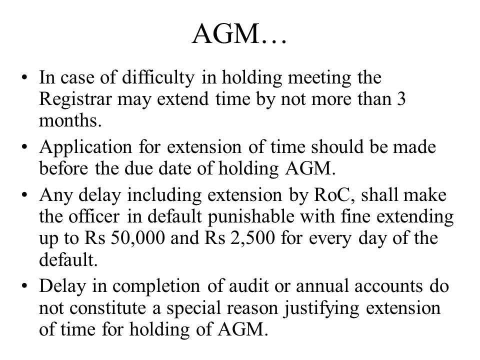 AGM… In case of difficulty in holding meeting the Registrar may extend time by not more than 3 months. Application for extension of time should be mad