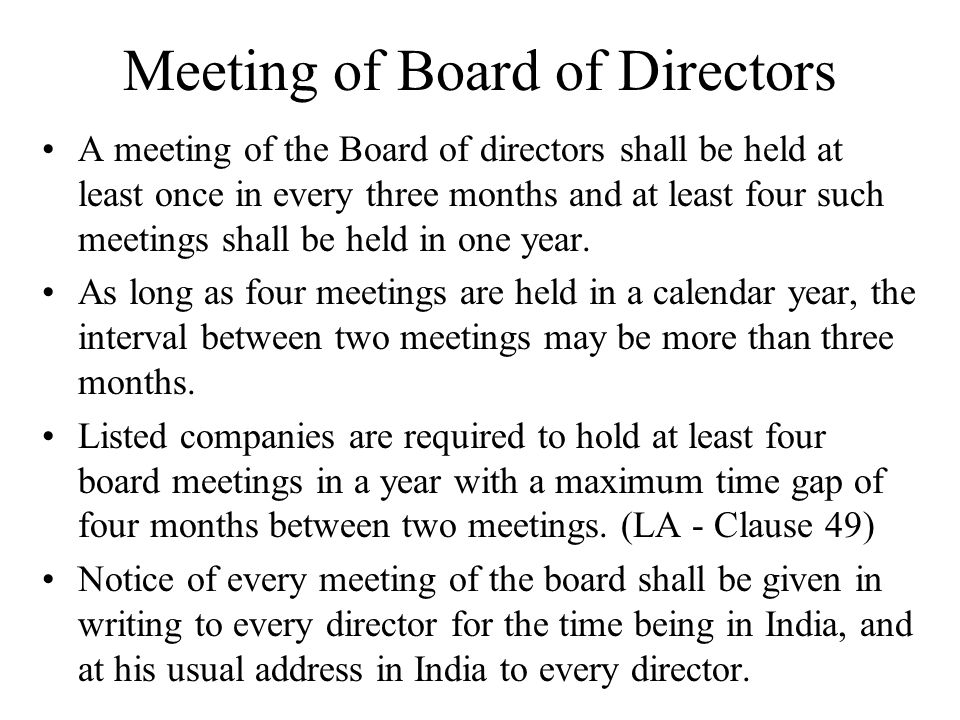 Meeting of Board of Directors A meeting of the Board of directors shall be held at least once in every three months and at least four such meetings sh