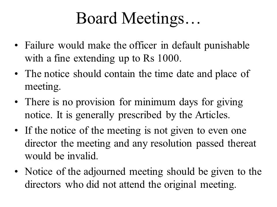 Board Meetings… Failure would make the officer in default punishable with a fine extending up to Rs 1000. The notice should contain the time date and