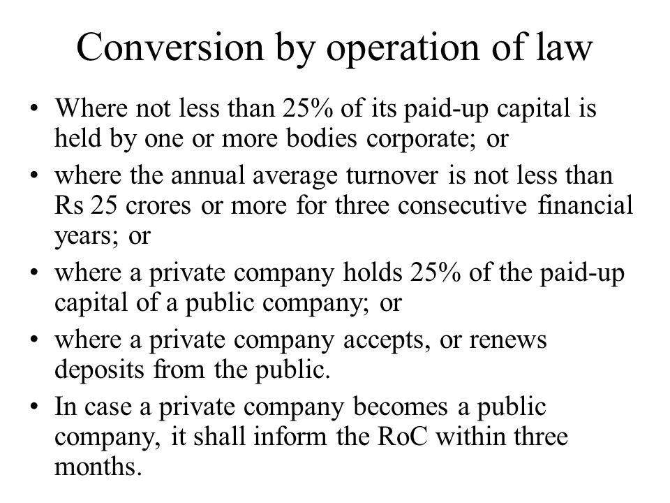 Conversion by operation of law Where not less than 25% of its paid-up capital is held by one or more bodies corporate; or where the annual average tur