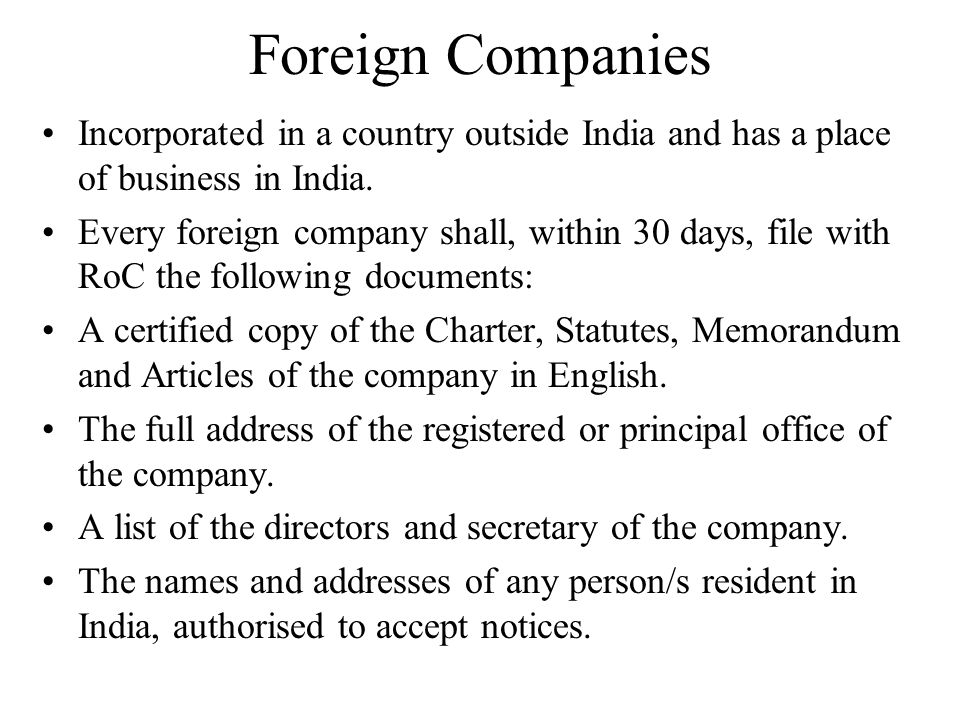 Foreign Companies Incorporated in a country outside India and has a place of business in India. Every foreign company shall, within 30 days, file with