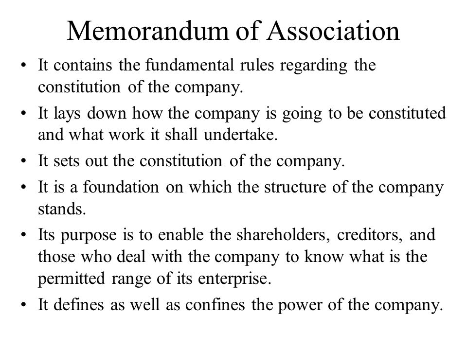 Memorandum of Association It contains the fundamental rules regarding the constitution of the company. It lays down how the company is going to be con