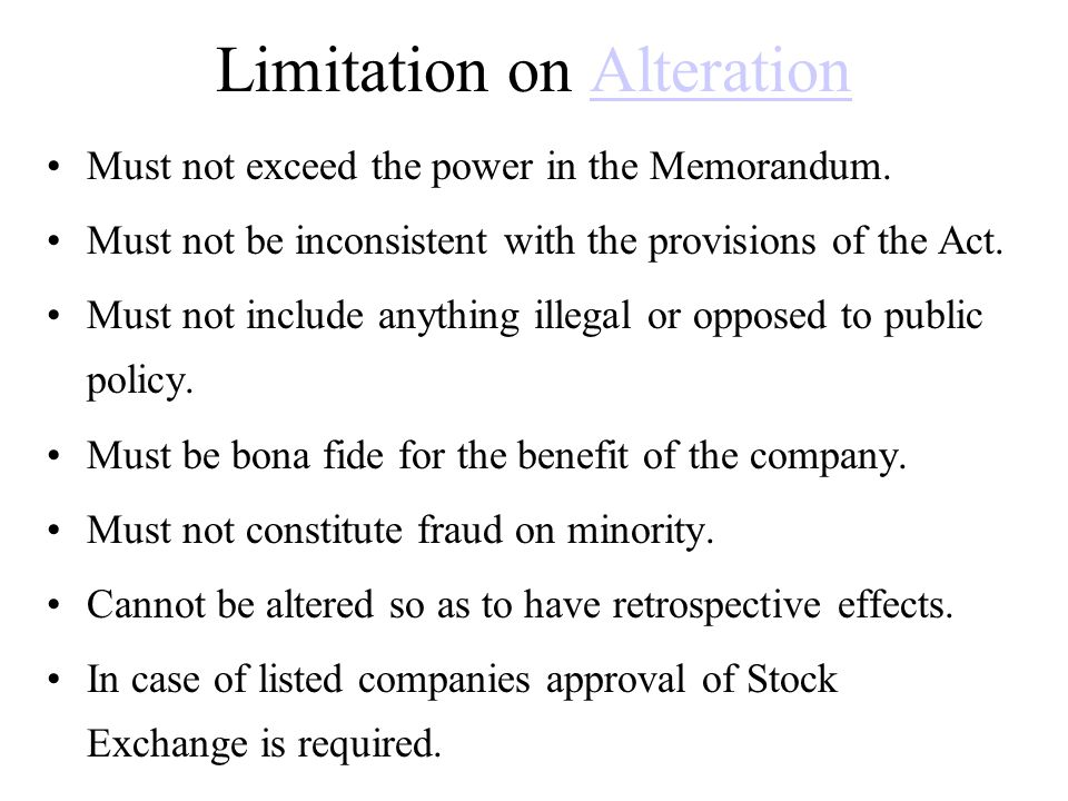 Limitation on AlterationAlteration Must not exceed the power in the Memorandum. Must not be inconsistent with the provisions of the Act. Must not incl