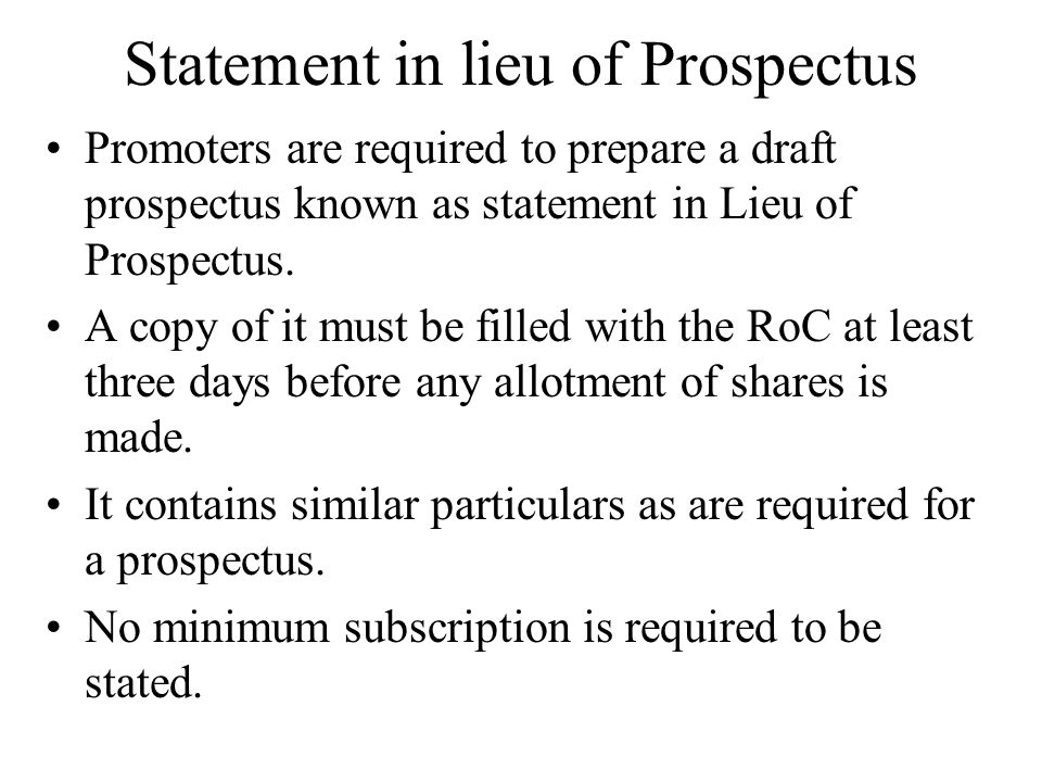 Statement in lieu of Prospectus Promoters are required to prepare a draft prospectus known as statement in Lieu of Prospectus. A copy of it must be fi