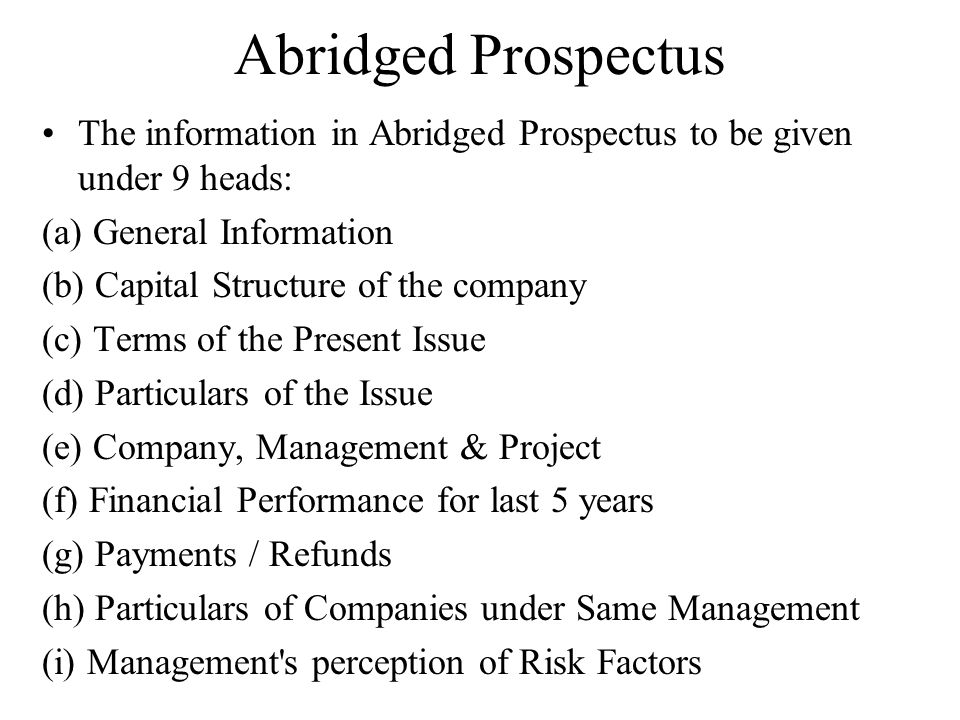 Abridged Prospectus The information in Abridged Prospectus to be given under 9 heads: (a) General Information (b) Capital Structure of the company (c)