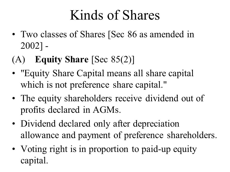 Kinds of Shares Two classes of Shares [Sec 86 as amended in 2002] - (A)Equity Share [Sec 85(2)]