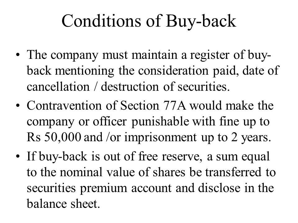 Conditions of Buy-back The company must maintain a register of buy- back mentioning the consideration paid, date of cancellation / destruction of secu