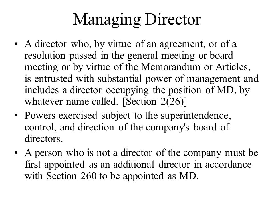 Managing Director A director who, by virtue of an agreement, or of a resolution passed in the general meeting or board meeting or by virtue of the Mem