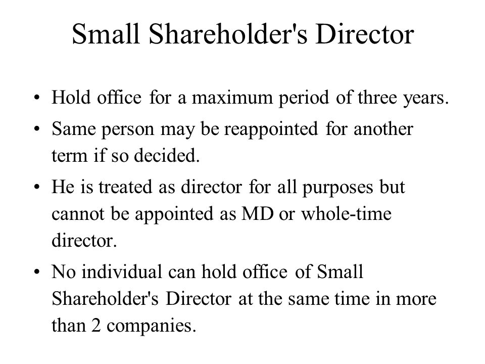 Small Shareholder's Director Hold office for a maximum period of three years. Same person may be reappointed for another term if so decided. He is tre