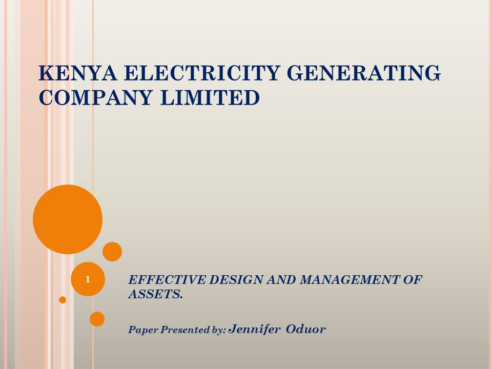 KENYA ELECTRICITY GENERATING COMPANY LIMITED EFFECTIVE DESIGN AND MANAGEMENT OF ASSETS.