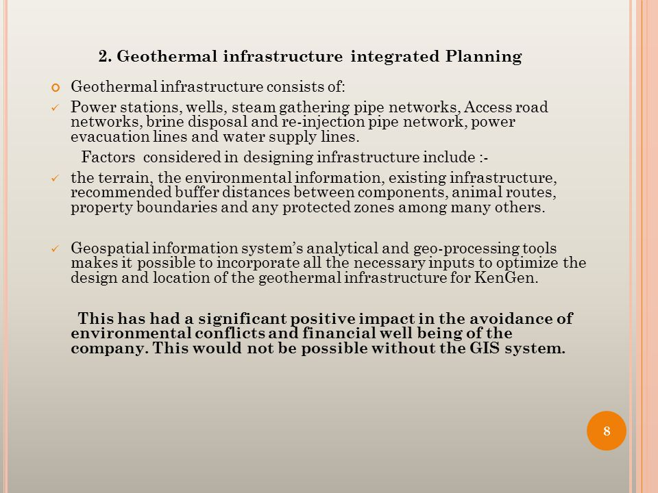 2. Geothermal infrastructure integrated Planning Geothermal infrastructure consists of: Power stations, wells, steam gathering pipe networks, Access r