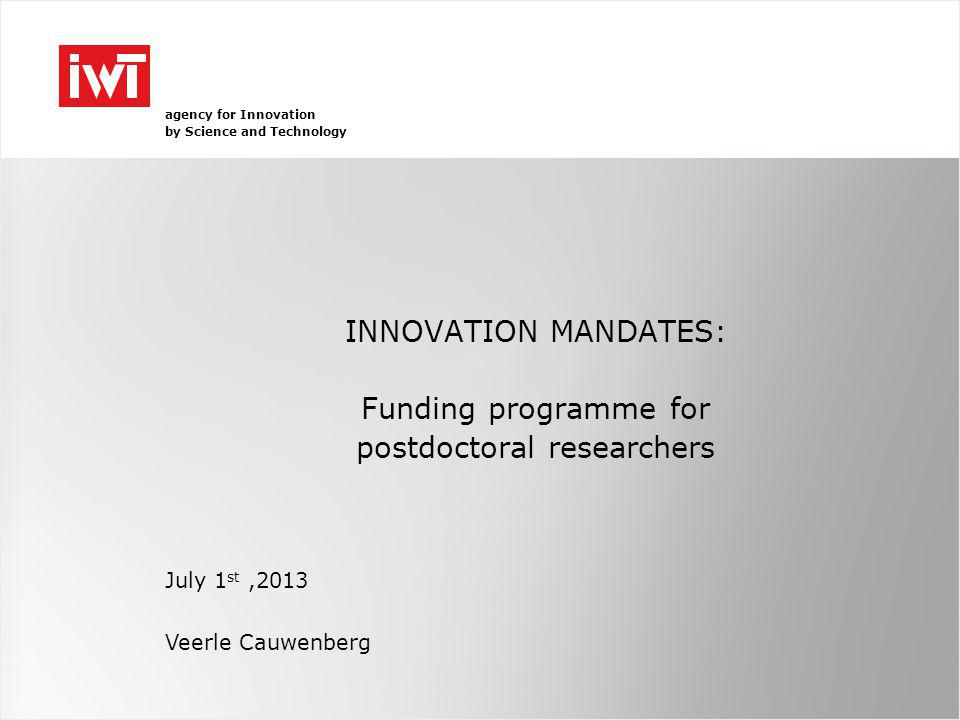 Candidate mandate holder The scheme is open to anyone who holds a doctoral diploma In case the PhD defense is planned in the short term (within 6 months), we need a written declaration of the scientific promotor with the planned date of the PhD defense + no contra-indications The same candidate can only be granted an innovation mandate once A candidate can apply max.
