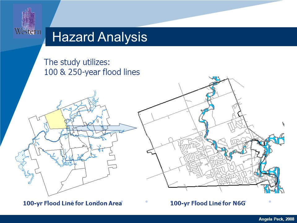 Company LOGO www.company.com The study utilizes: 100 & 250-year flood lines 100-yr Flood Line for London Area100-yr Flood Line for N6G Hazard Analysis
