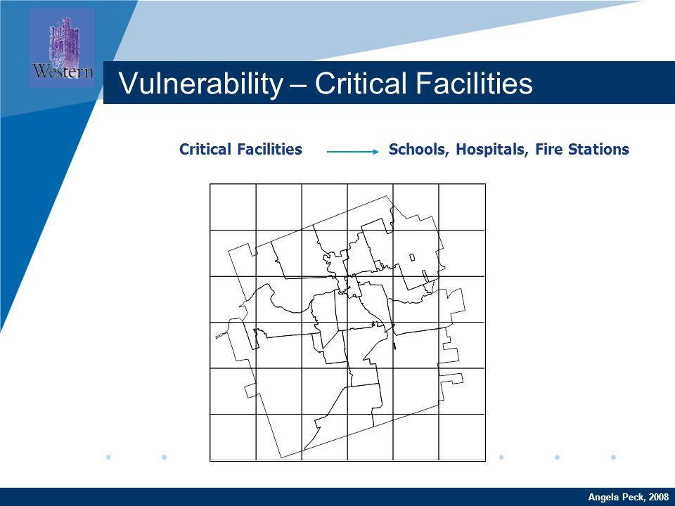 Company LOGO www.company.com Critical Facilities Schools, Hospitals, Fire Stations Angela Peck, 2008 Vulnerability – Critical Facilities