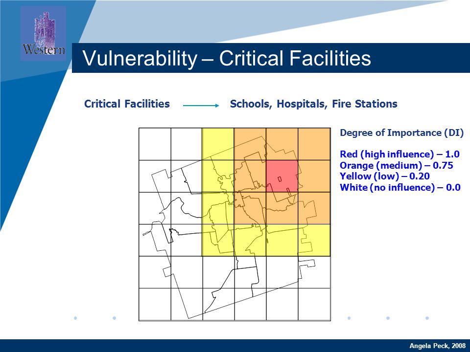 Company LOGO www.company.com Critical Facilities Schools, Hospitals, Fire Stations Angela Peck, 2008 Vulnerability – Critical Facilities Degree of Imp