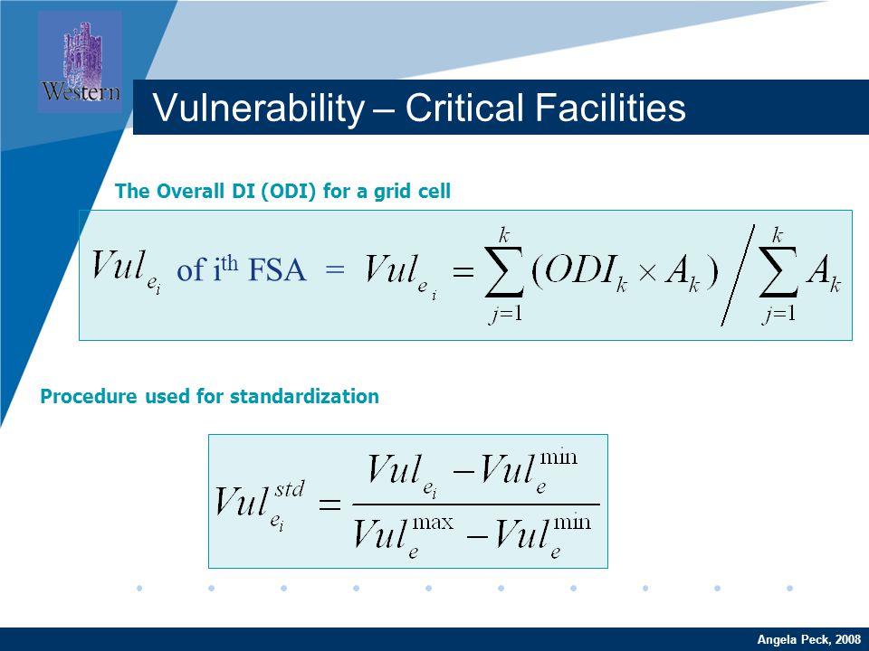 Company LOGO www.company.com Procedure used for standardization The Overall DI (ODI) for a grid cell of i th FSA = Angela Peck, 2008 Vulnerability – C