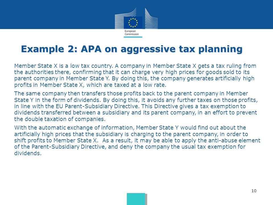 10 Example 2: APA on aggressive tax planning Member State X is a low tax country. A company in Member State X gets a tax ruling from the authorities t