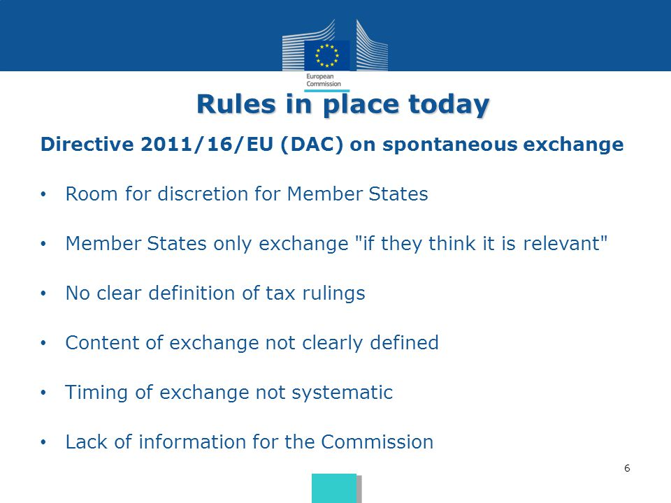 6 Rules in place today Directive 2011/16/EU (DAC) on spontaneous exchange Room for discretion for Member States Member States only exchange