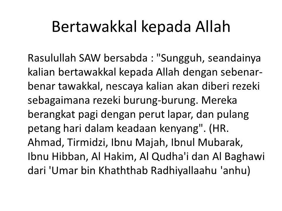 Bertawakkal kepada Allah Rasulullah SAW bersabda :