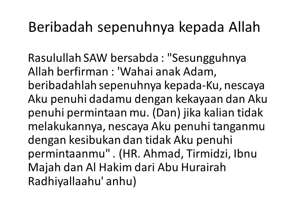 Beribadah sepenuhnya kepada Allah Rasulullah SAW bersabda :