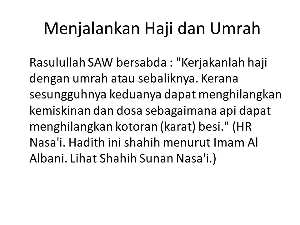 Menjalankan Haji dan Umrah Rasulullah SAW bersabda :