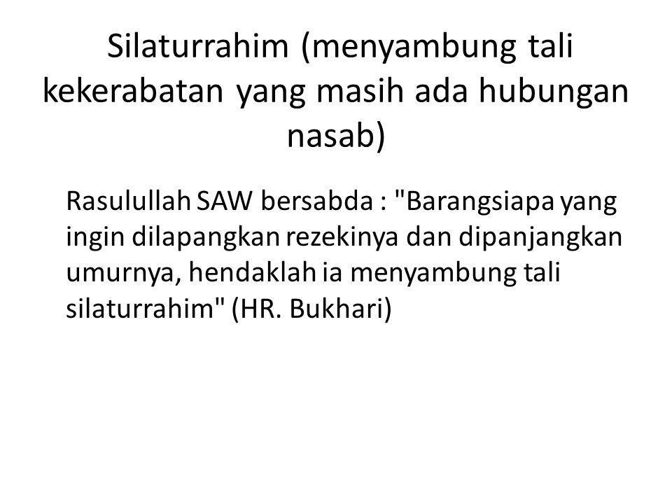 Silaturrahim (menyambung tali kekerabatan yang masih ada hubungan nasab) Rasulullah SAW bersabda :