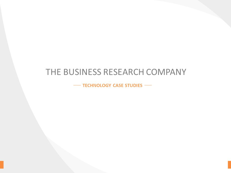 THE BUSINESS RESEARCH COMPANY TECHNOLOGY CASE STUDIES