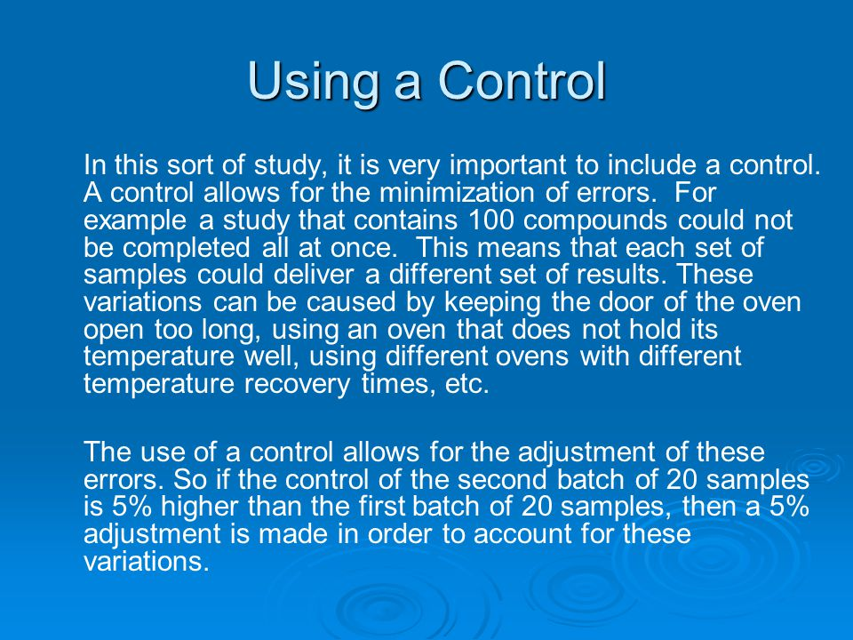 Using a Control In this sort of study, it is very important to include a control.