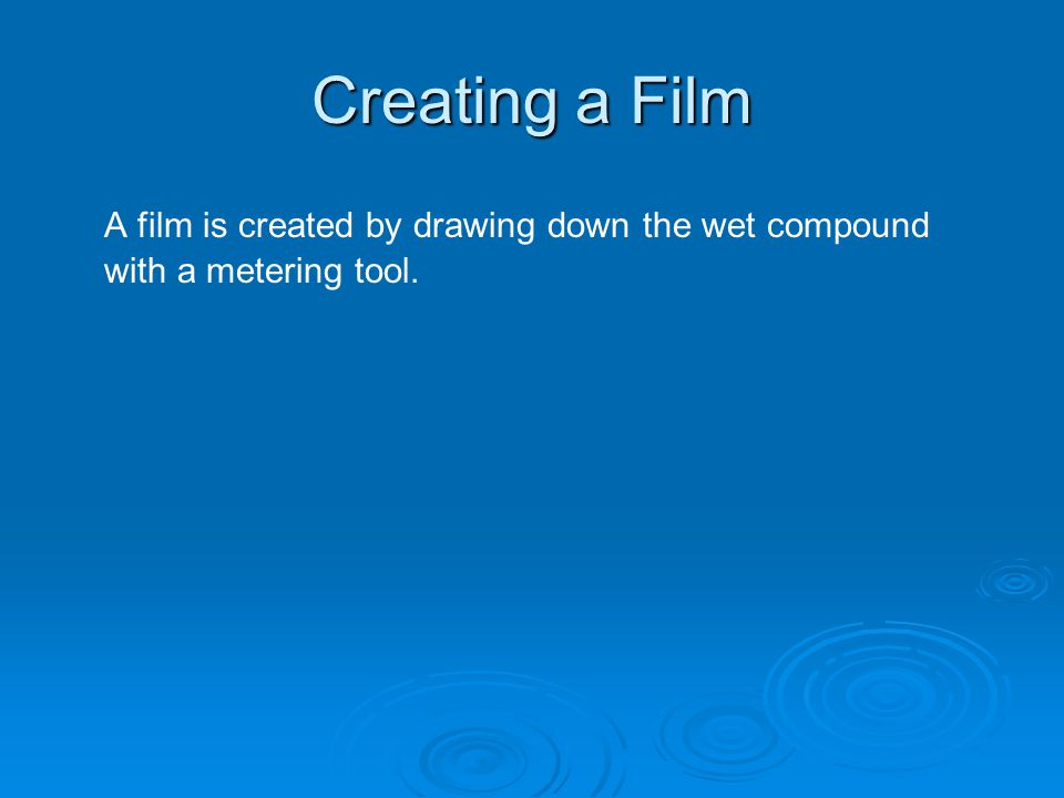 A film is created by drawing down the wet compound with a metering tool.