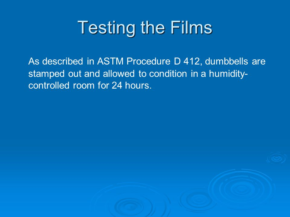 As described in ASTM Procedure D 412, dumbbells are stamped out and allowed to condition in a humidity- controlled room for 24 hours.