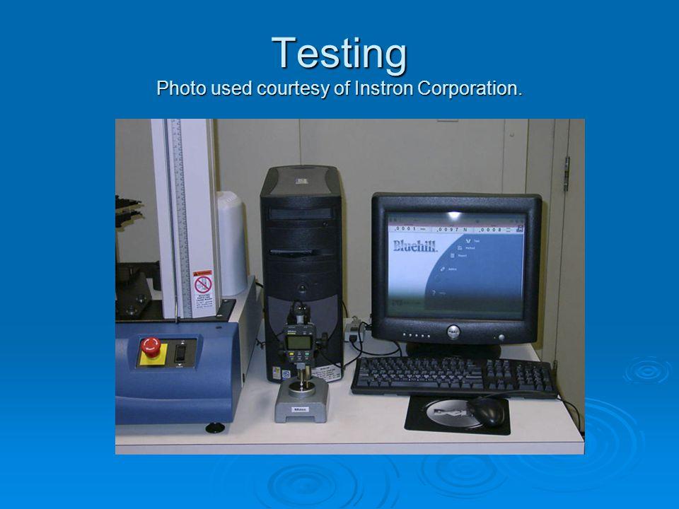 Testing Photo used courtesy of Instron Corporation.