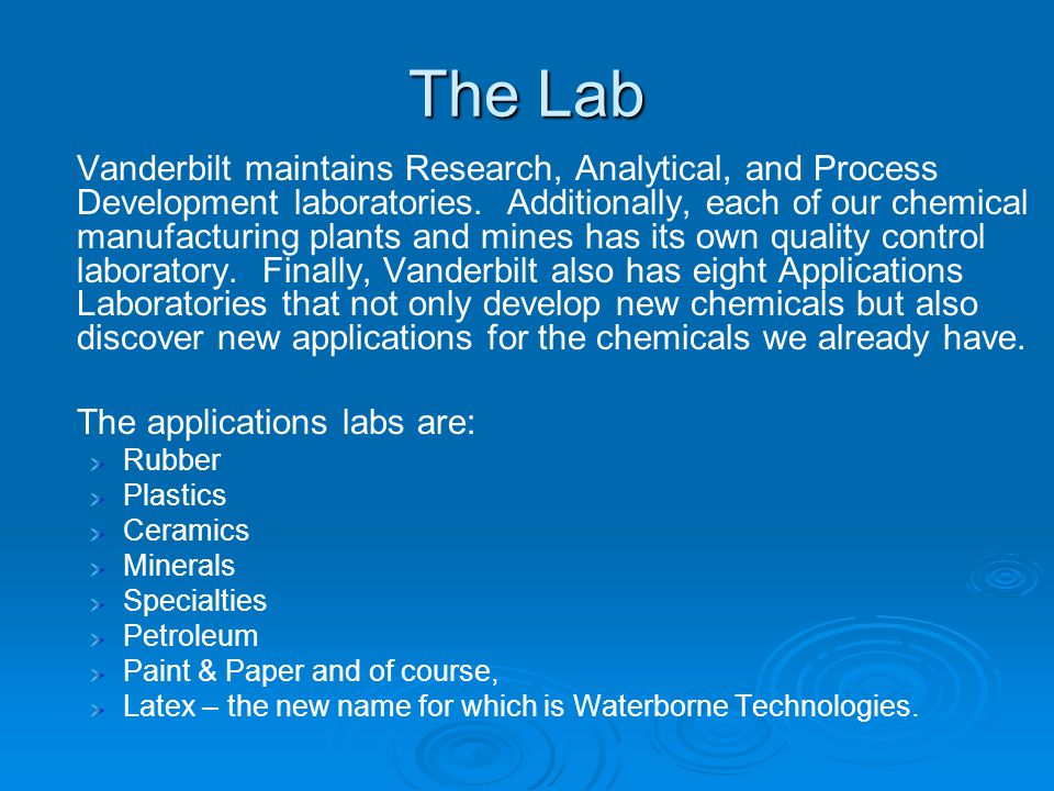 Vanderbilt maintains Research, Analytical, and Process Development laboratories. Additionally, each of our chemical manufacturing plants and mines has