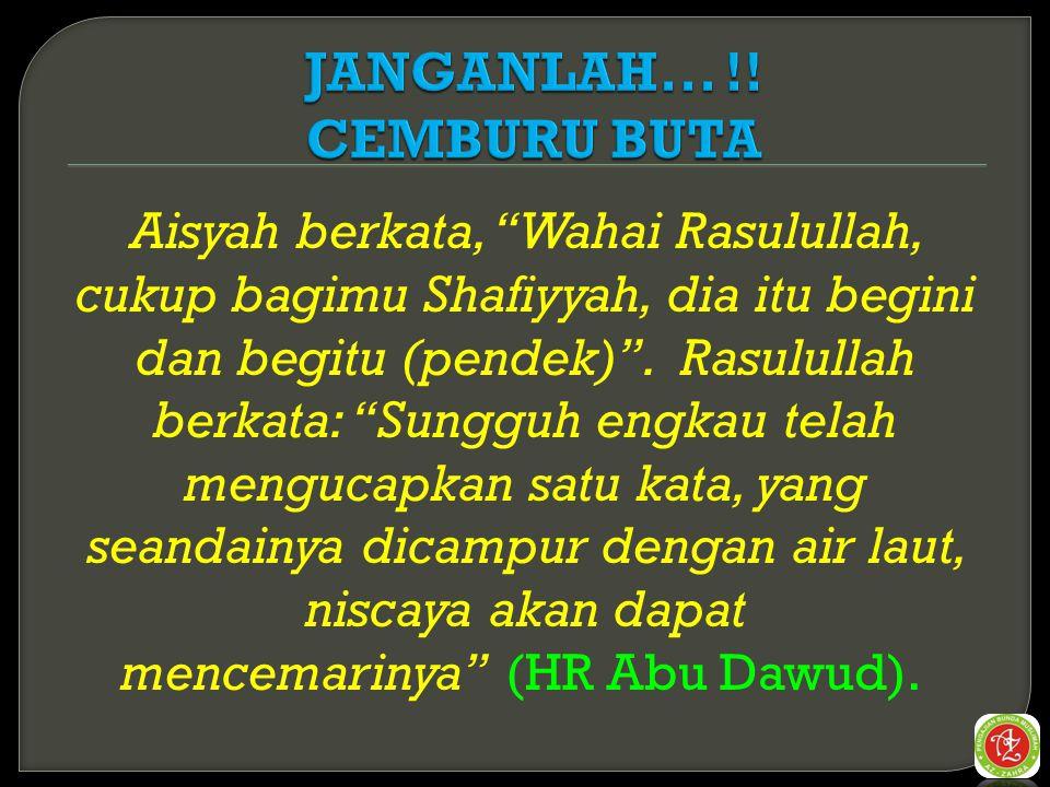 Aisyah berkata, Wahai Rasulullah, cukup bagimu Shafiyyah, dia itu begini dan begitu (pendek) .