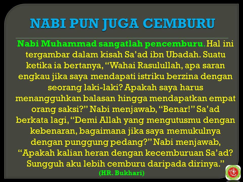 Nabi Muhammad sangatlah pencemburu.Hal ini tergambar dalam kisah Sa'ad ibn Ubadah.