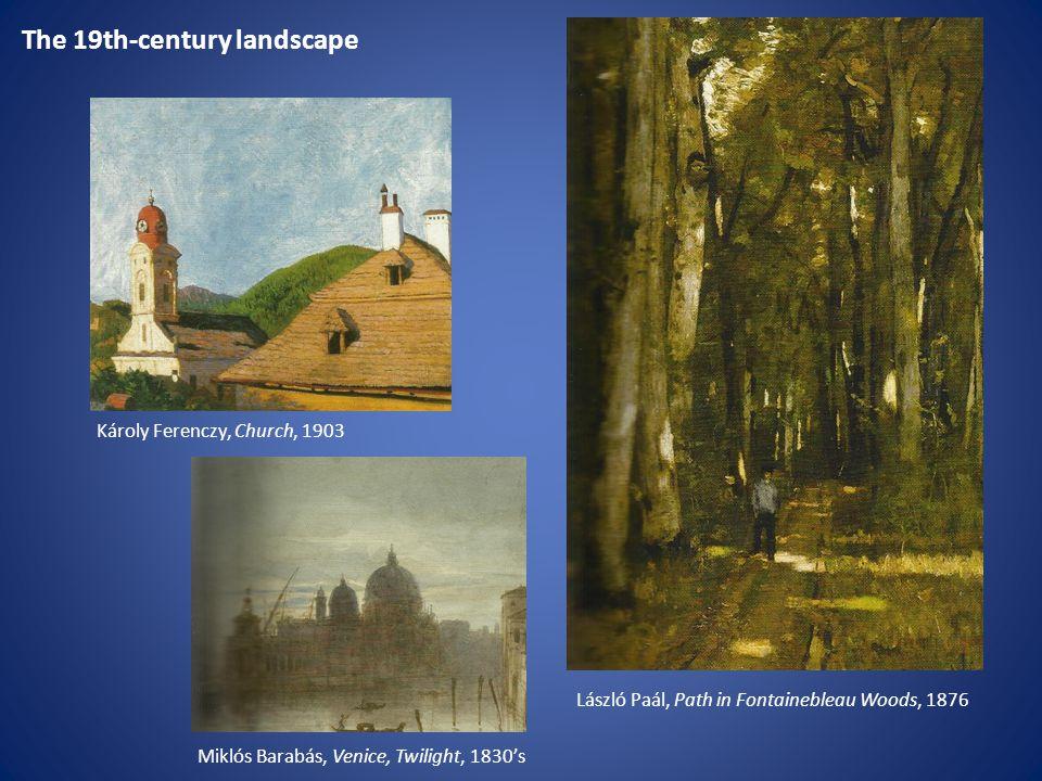 The 19th-century landscape Károly Ferenczy, Church, 1903 Miklós Barabás, Venice, Twilight, 1830's László Paál, Path in Fontainebleau Woods, 1876