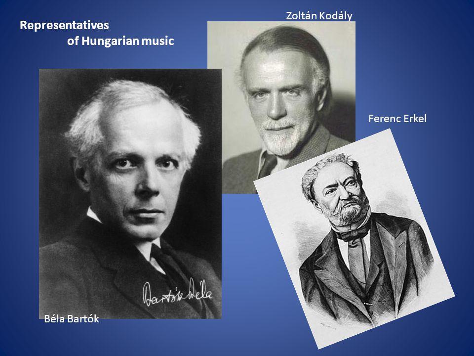 Béla Bartók Zoltán Kodály Ferenc Erkel Representatives of Hungarian music