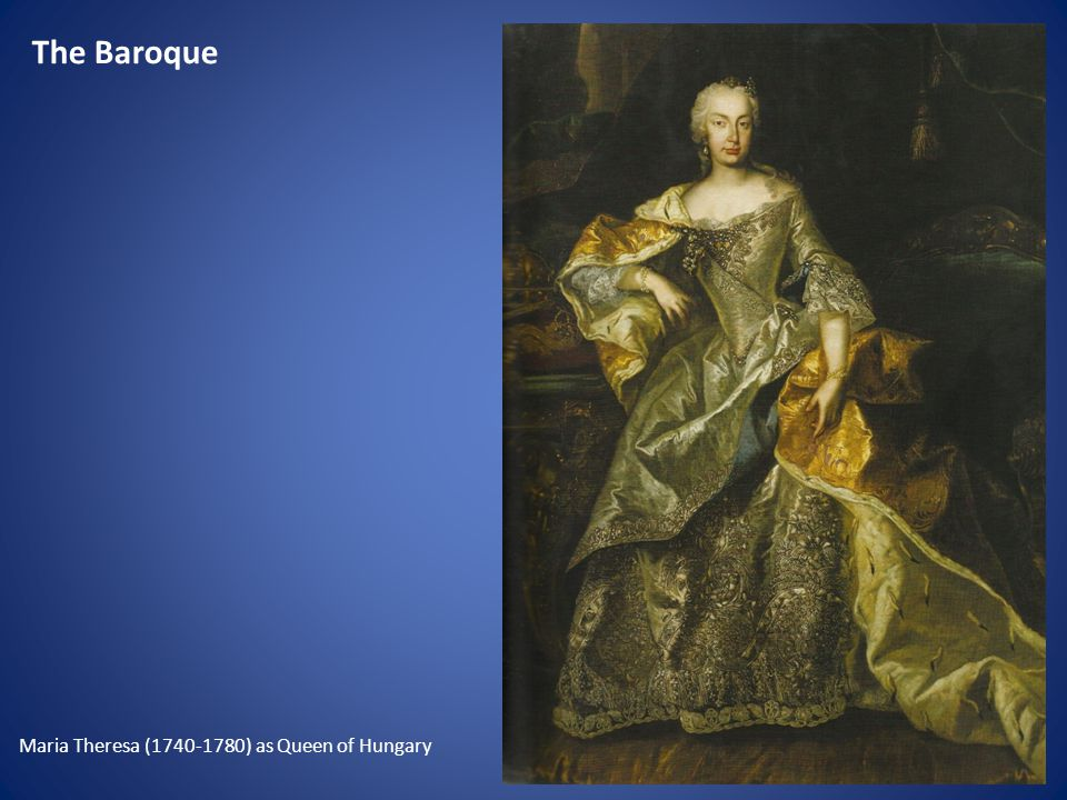 The Baroque Maria Theresa (1740-1780) as Queen of Hungary