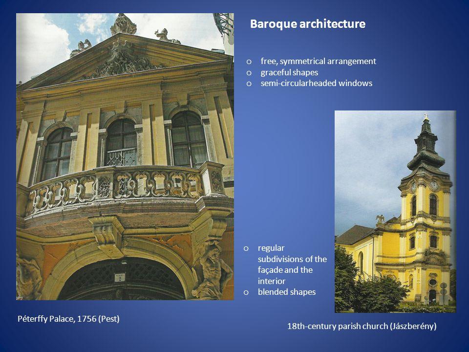 18th-century parish church (Jászberény) Péterffy Palace, 1756 (Pest) o free, symmetrical arrangement o graceful shapes o semi-circularheaded windows o