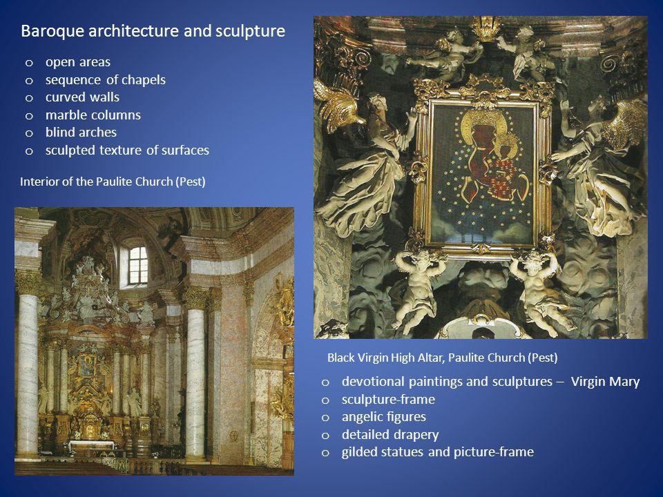 Baroque architecture and sculpture Black Virgin High Altar, Paulite Church (Pest) Interior of the Paulite Church (Pest) o open areas o sequence of cha