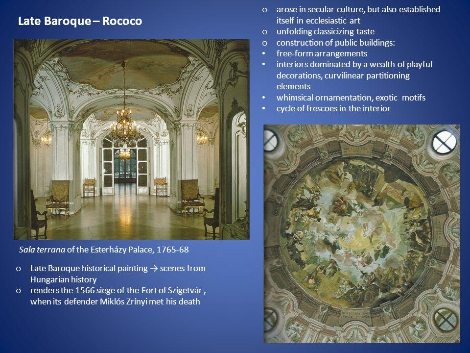 Late Baroque – Rococo Sala terrana of the Esterházy Palace, 1765-68 o arose in secular culture, but also established itself in ecclesiastic art o unfo