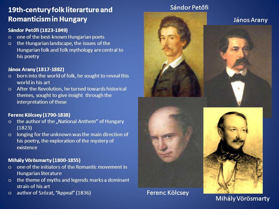 19th-century folk literarture and Romanticism in Hungary János Arany Mihály Vörösmarty Ferenc Kölcsey Sándor Petőfi (1823-1849) o one of the best-know
