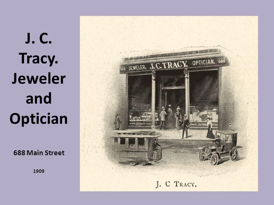 J. C. Tracy. Jeweler and Optician 688 Main Street 1909