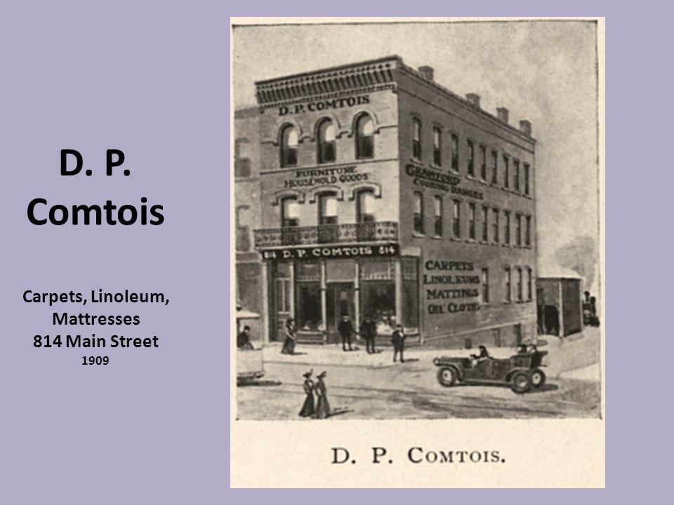 D. P. Comtois Carpets, Linoleum, Mattresses 814 Main Street 1909